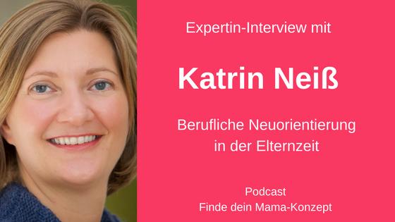 #023 Expertin-Interview Katrin Neiß: Berufliche Neuorientierung in der Elternzeit
