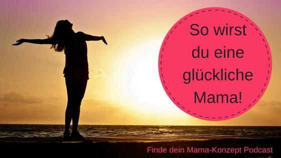#016 So wirst du eine glückliche Mama