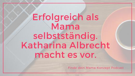 #054 Mama-Geschichte: Katharina von den Skystarterladies