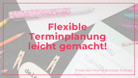 #071 Vereinbarkeits-Hack: Plane Termine flexibel