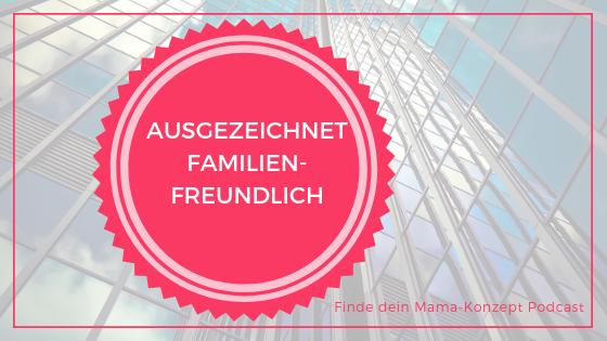 #092 Ist die Vereinbarkeit von Familie und Beruf bei einen familienfreundlichen Arbeitgeber gegeben?