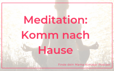 #106 Meditation – Komm nach Hause