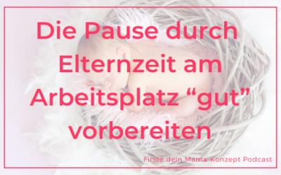 """#118 Die Pause durch Mutterschutz / Elternzeit am Arbeitsplatz """"gut"""" vorbereiten"""