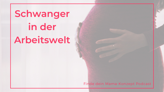 # 120 Als Schwangere in der Arbeitswelt – ein Erfahrungsbericht
